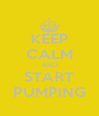 KEEP CALM AND START PUMPING - Personalised Poster A4 size