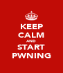KEEP CALM AND START PWNING - Personalised Poster A4 size