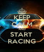 KEEP CALM AND START  RACING - Personalised Poster A4 size