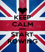 KEEP CALM AND START ROWING - Personalised Poster A4 size