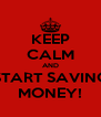 KEEP CALM AND START SAVING MONEY! - Personalised Poster A4 size