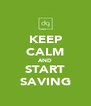 KEEP CALM AND START SAVING - Personalised Poster A4 size