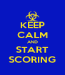 KEEP CALM AND START SCORING - Personalised Poster A4 size