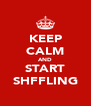KEEP CALM AND START SHFFLING - Personalised Poster A4 size