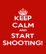 KEEP CALM AND START SHOOTING! - Personalised Poster A4 size