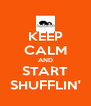 KEEP CALM AND START SHUFFLIN' - Personalised Poster A4 size