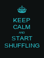 KEEP CALM AND START SHUFFLING - Personalised Poster A4 size