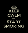 KEEP CALM AND START SMOKING - Personalised Poster A4 size