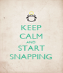 KEEP CALM AND START SNAPPING - Personalised Poster A4 size