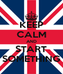 KEEP CALM AND START SOMETHING - Personalised Poster A4 size