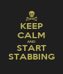 KEEP CALM AND START STABBING - Personalised Poster A4 size
