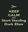 KEEP CALM AND Start Stealing Dark Elixir - Personalised Poster A4 size