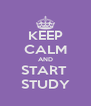KEEP CALM AND START  STUDY - Personalised Poster A4 size