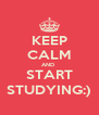 KEEP CALM AND  START STUDYING:) - Personalised Poster A4 size