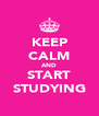 KEEP CALM AND START STUDYING - Personalised Poster A4 size