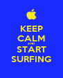 KEEP CALM AND START SURFING - Personalised Poster A4 size