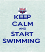 KEEP CALM AND START SWIMMING  - Personalised Poster A4 size