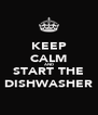 KEEP CALM AND START THE DISHWASHER - Personalised Poster A4 size