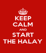 KEEP CALM AND START THE HALAY - Personalised Poster A4 size