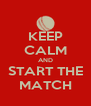 KEEP CALM AND START THE MATCH - Personalised Poster A4 size