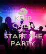 KEEP CALM AND... START THE PARTY - Personalised Poster A4 size