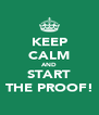 KEEP CALM AND START THE PROOF! - Personalised Poster A4 size