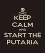 KEEP CALM AND START THE PUTARIA - Personalised Poster A4 size