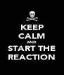 KEEP CALM AND START THE REACTION - Personalised Poster A4 size