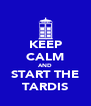 KEEP CALM AND START THE TARDIS - Personalised Poster A4 size