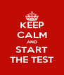 KEEP CALM AND START THE TEST - Personalised Poster A4 size