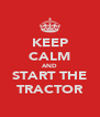KEEP CALM AND START THE TRACTOR - Personalised Poster A4 size