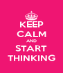 KEEP CALM AND START THINKING - Personalised Poster A4 size