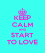 KEEP CALM AND START TO LOVE - Personalised Poster A4 size