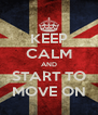 KEEP CALM AND START TO MOVE ON - Personalised Poster A4 size