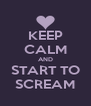 KEEP CALM AND START TO SCREAM - Personalised Poster A4 size