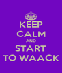 KEEP CALM AND START TO WAACK - Personalised Poster A4 size
