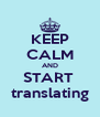 KEEP CALM AND START  translating - Personalised Poster A4 size
