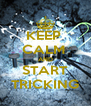 KEEP  CALM  AND START TRICKING - Personalised Poster A4 size
