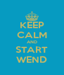 KEEP CALM AND START WEND - Personalised Poster A4 size