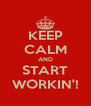 KEEP CALM AND START WORKIN'! - Personalised Poster A4 size