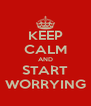 KEEP CALM AND START WORRYING - Personalised Poster A4 size
