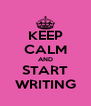 KEEP CALM AND START WRITING - Personalised Poster A4 size