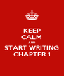 KEEP CALM AND START WRITING CHAPTER 1 - Personalised Poster A4 size