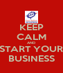 KEEP CALM AND START YOUR BUSINESS - Personalised Poster A4 size
