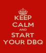 KEEP CALM AND START YOUR DBQ - Personalised Poster A4 size