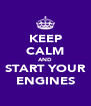 KEEP CALM AND START YOUR ENGINES - Personalised Poster A4 size