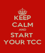 KEEP CALM AND START  YOUR TCC - Personalised Poster A4 size