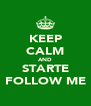 KEEP CALM AND STARTE FOLLOW ME - Personalised Poster A4 size