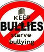 KEEP CALM AND starve  bullying - Personalised Poster A4 size