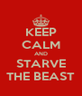 KEEP CALM AND STARVE THE BEAST - Personalised Poster A4 size